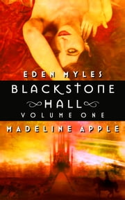 Blackstone Hall, Volume I (Includes Blood & Lace and Devices & Desires) (Blackstone Hall) ebook by Eden Myles,Madeline Apple