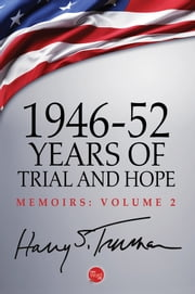 1946-52: Years of Trial and Hope ebook by Harry S. Truman