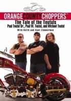 Orange County Choppers (TM) - The Tale of the Teutuls ebook by Paul Teutul, Paul M. Teutul, Michael Teutul,...