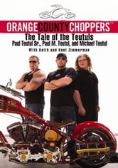 Orange County Choppers (TM) - The Tale of the Teutuls ebook by Paul Teutul,Paul M. Teutul,Michael Teutul,Keith and Kent Zimmerman