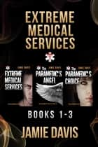 Extreme Medical Services Box Set Vol 1 - 3 eBook par Jamie Davis