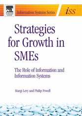 Strategies for Growth in SMEs - The Role of Information and Information Sytems ebook by Margi Levy,Philip Powell