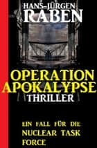 Ein Fall für die Nuclear Task Force - Operation Apokalypse: Thriller ebook by Hans-Jürgen Raben