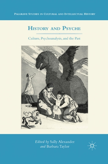 History and Psyche - Culture, Psychoanalysis, and the Past ebook by