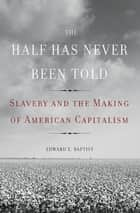 The Half Has Never Been Told ebook by Edward E. Baptist