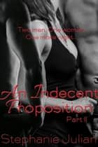 An Indecent Proposition Part II ebook by Stephanie Julian