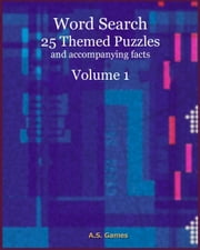 Word Search: 25 Themed Puzzles (and accompanying facts) Volume 1 ebook by A.S. Games
