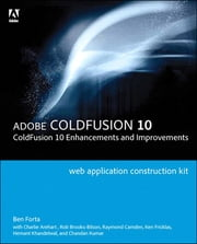 Adobe ColdFusion Web Application Construction Kit - ColdFusion 10 Enhancements and Improvements ebook by Ben Forta