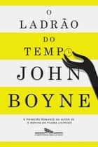 O ladrão do tempo ebook by John Boyne, Henrique B. Szolnoky