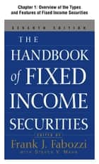 The Handbook of Fixed Income Securities Chapter 1 - Overview of the Types and Features of Fixed Income Securities ebook by Fabozzi,Frank