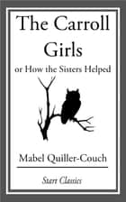 Carroll Girls - Or How the Sisters Helped ebook by Mabel Quiller-Couch