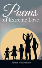 Poems of Extreme Love ebook by Raman Mullippallam