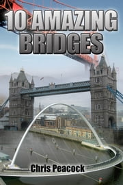 10 Amazing Bridges ebook by Chris Peacock