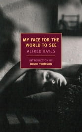 My Face For the World to See ebook by Alfred Hayes
