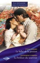 Le bébé de la passion - La brûlure du souvenir (Saga Les Connelly vol.5) ebook by Cindy Gerard, Katherine Garbera