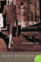 Nothing Is Quite Forgotten in Brooklyn - A Novel ebook by Alice Mattison