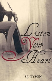 Listen To Your Heart ebook by S.J. Tyson