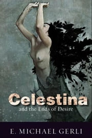 Celestina and the Ends of Desire ebook by E. Michael Gerli