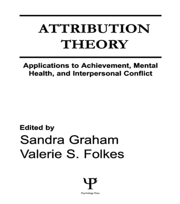Attribution Theory - Applications to Achievement, Mental Health, and Interpersonal Conflict ebook by