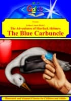 Arthur Conan Doyle's The Adventures of Sherlock Holmes: The Blue Carbuncle Illustrated and Adapted for Children and Adults ebook by Giglets