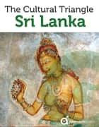 Sri Lanka Travel Guide: The Cultural Triangle ebook by Approach Guides,David Raezer,Jennifer Raezer