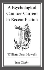 A Psychological Counter-Current in Recent Fiction ebook by William Dean Howells