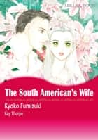 THE SOUTH AMERICAN'S WIFE (Mills & Boon Comics) - Mills & Boon Comics ebook by Kay Thorpe, Kyoko Fumizuki
