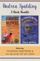 Andrea Spalding 2-Book Bundle - Finders Keepers / An Island of My Own ebook by Andrea Spalding