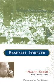 Baseball Forever: Reflections on 60 Years in the Game ebook by Kiner, Ralph