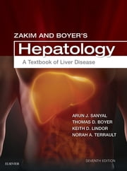 Zakim and Boyer's Hepatology - A Textbook of Liver Disease E-Book ebook by Thomas D. Boyer, MD, Arun J. Sanyal,...