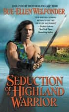 Seduction of a Highland Warrior ebook by Sue-Ellen Welfonder