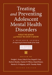 Treating and Preventing Adolescent Mental Health Disorders - What We Know and What We Don't Know ebook by Dwight L. Evans, Edna B. Foa, Raquel E. Gur,...