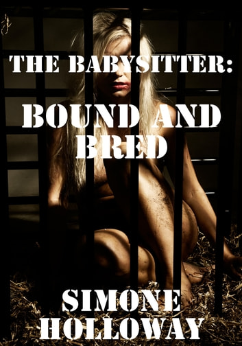 The Babysitter 7: Bound And Bred ebook by Simone Holloway