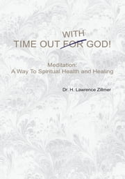 TIME OUT WITH GOD ebook by Dr. H. Lawrence Zillmer
