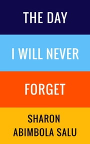 The Day I Will Never Forget ebook by Sharon Abimbola Salu