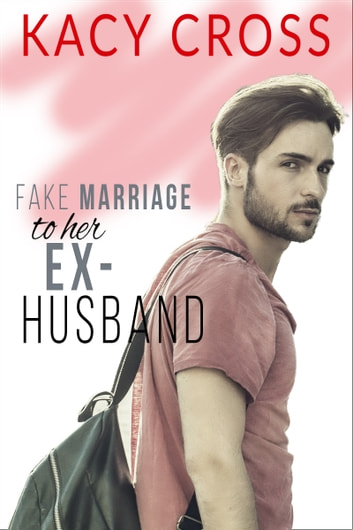 Fake Marriage To Her Ex-Husband ebook by Kacy Cross
