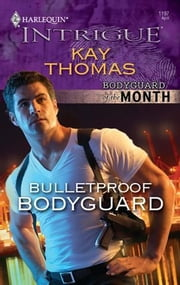 Bulletproof Bodyguard ebook by Kay Thomas