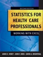 Statistics for Health Care Professionals ebook by James E. Veney,John F. Kros,David A. Rosenthal