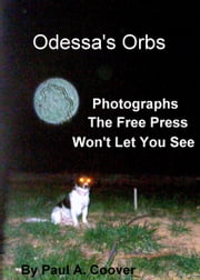 Odessa's Orbs, Photographs The Free Press Won't Let You See ebook by Paul Coover