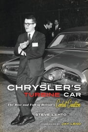 Chrysler's Turbine Car: The Rise and Fall of Detroit's Coolest Creation - The Rise and Fall of Detroit's Coolest Creation ebook by Steve Lehto,Jay Leno