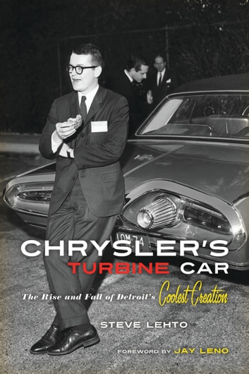 Chrysler's Turbine Car: The Rise and Fall of Detroit's Coolest Creation - The Rise and Fall of Detroit's Coolest Creation ebook by Steve Lehto