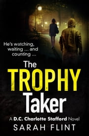 The Trophy Taker - A gripping serial killer thriller ebook by Sarah Flint