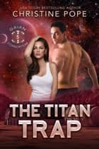 The Titan Trap ebook by Christine Pope