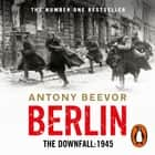 Berlin - The Downfall: 1945 audiobook by Antony Beevor, Peter Noble
