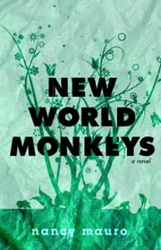 New World Monkeys - A Novel ebook by Nancy Mauro