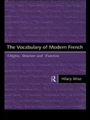 The Vocabulary of Modern French - Origins, Structure and Function ebook by Hilary Wise
