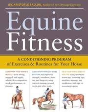 Equine Fitness - A Program of Exercises and Routines for Your Horse ebook by Jec Aristotle Ballou