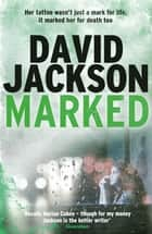 Marked - A blistering and unpredictable crime thriller ebook by David Jackson