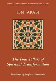 The Four Pillars of Spiritual Transformation: The Adornment of the Spiritually Transformed (Hilyat al-abdal) ebook by Ibn 'Arabi, Muhyiddin