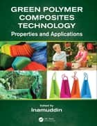 Green Polymer Composites Technology ebook by Inamuddin